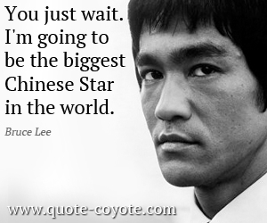 quotes - You just wait. I'm going to be the biggest Chinese Star in the world.