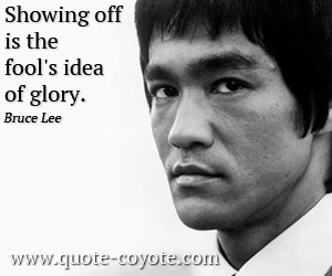 Glory quotes - Showing off is the fool's idea of glory.