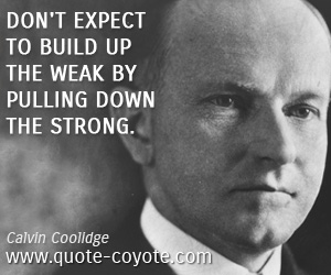 Strong quotes - Don't expect to build up the weak by pulling down the strong.