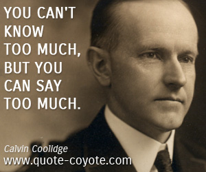 Know quotes - You can't know too much, but you can say too much.