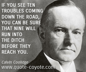 Road quotes - If you see ten troubles coming down the road, you can be sure that nine will run into the ditch before they reach you.