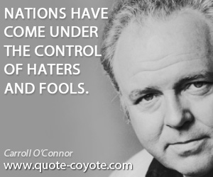 quotes - Nations have come under the control of haters and fools.
