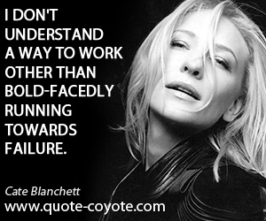 quotes - I don't understand a way to work other than bold-facedly running towards failure.