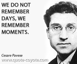 quotes - We do not remember days, we remember moments.
