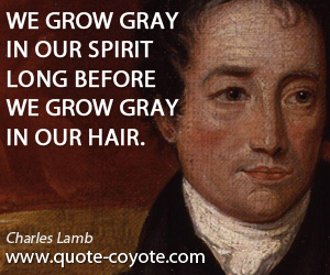 charles lamb quotes quote coyote quotes we grow gray in our spirit long before we grow gray in our hair