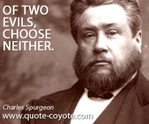 quotes - Of two evils, choose neither.