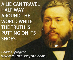 quotes - A lie can travel half way around the world while the truth is putting on its shoes.