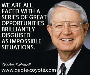 Great quotes - We are all faced with a series of great opportunities brilliantly disguised as impossible situations.