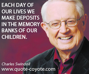 quotes - Each day of our lives we make deposits in the memory banks of our children.