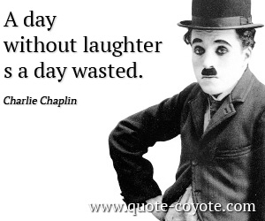 quotes - A day without laughter is a day wasted.