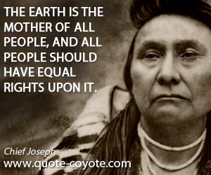 Earth quotes - The earth is the mother of all people, and all people should have equal rights upon it.