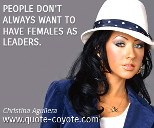 quotes - People don't always want to have females as leaders.