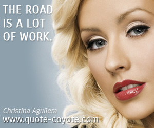 Road quotes - The road is a lot of work.