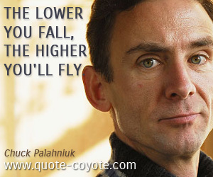 quotes - The lower you fall, the higher you'll fly.