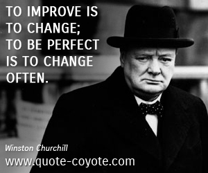 quotes - To improve is to change; to be perfect is to change often.