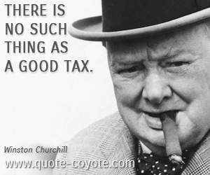 Winston Churchill There Is No Such Thing as a Good Tax