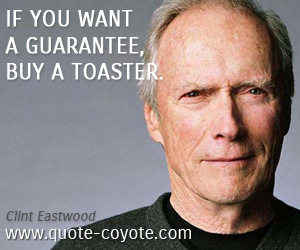 quotes - If you want a guarantee, buy a toaster.