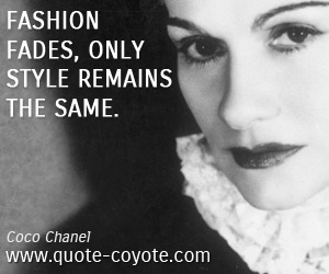 Coco Chanel quotes - Fashion fades, only style remains the same.