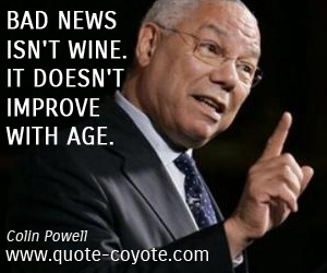 Win quotes - Bad news isn't wine. It doesn't improve with age.