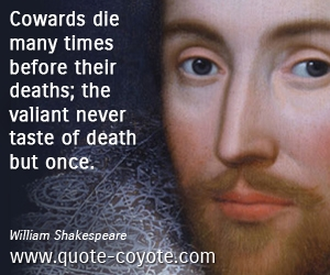 War quotes - Cowards die many times before their deaths; the valiant never taste of death but once.