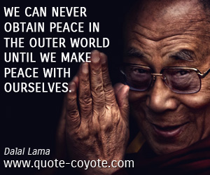 quotes - We can never obtain peace in the outer world until we make peace with ourselves.