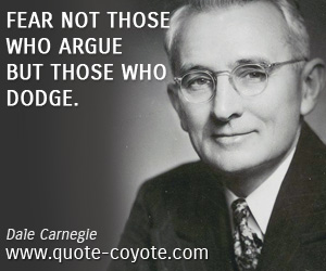 quotes - Fear not those who argue but those who dodge.