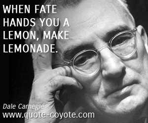quotes - When fate hands you a lemon, make lemonade.