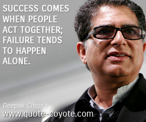 Success quotes - Success comes when people act together; failure tends to happen alone.