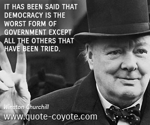 Winston Churchill It Has Been Said That Democracy Is The