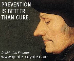 Better quotes - Prevention is better than cure.