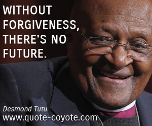 Life quotes - Without forgiveness, there's no future.