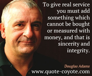 quotes - To give real service you must add something which cannot be bought or measured with money, and that is sincerity and integrity.