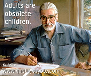 Child quotes - Adults are obsolete children.