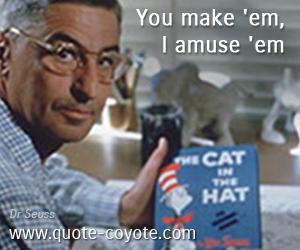 quotes - You make 'em, I amuse 'em