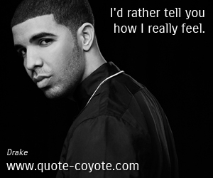 quotes - I'd rather tell you how I really feel.