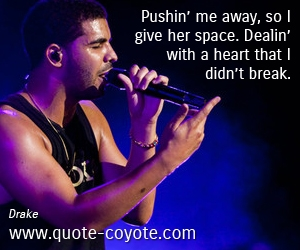 quotes - Pushin' me away, so I give her space. Dealin' with a heart that I didn't break.