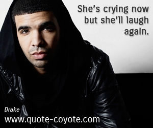 Life quotes - She's crying now but she'll laugh again.