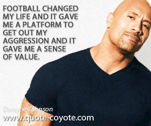 Value quotes - Football changed my life and it gave me a platform to get out my aggression and it gave me a sense of value.