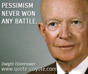 quotes - Pessimism never won any battle.