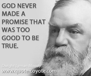True quotes - God never made a promise that was too good to be true.