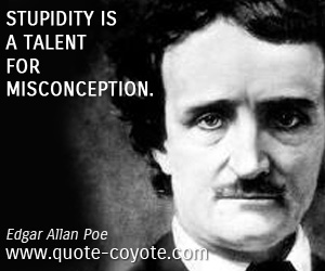 quotes - Stupidity is a talent for misconception.