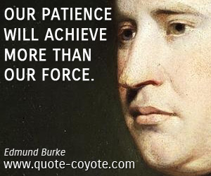quotes - Our patience will achieve more than our force.