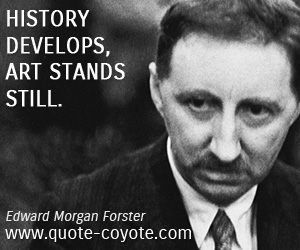 Art quotes - History develops, art stands still.