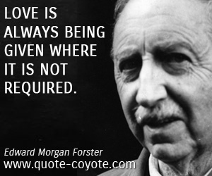 Always quotes - Love is always being given where it is not required.