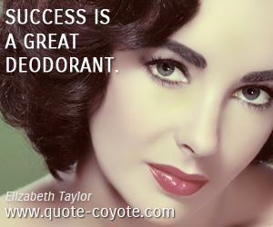 Great quotes - Success is a great deodorant.