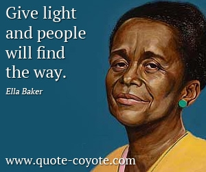 quotes - Give light and people will find the way.