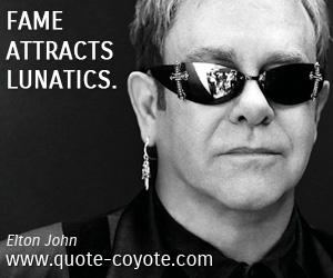 quotes - Fame attracts lunatics.