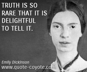 quotes - Truth is so rare that it is delightful to tell it.
