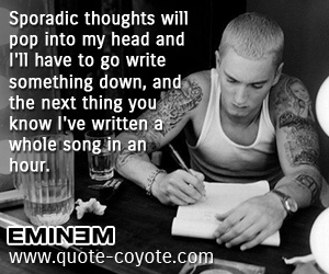 quotes - Sporadic thoughts will pop into my head and I'll have to go write something down, and the next thing you know I've written a whole song in an hour.