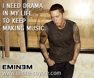 Life quotes - I need drama in my life to keep making music.